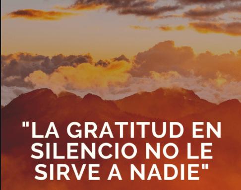 La gratitud en silencio no sirve a nadie